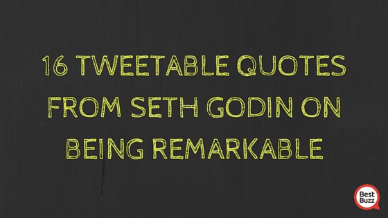 16-Tweetable-Quotes-From-Seth-Godin-on-Being-Remarkable-BestBuzz